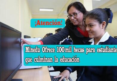 Minedu Ofrece 100 mil becas para estudiantes que culminan la educación