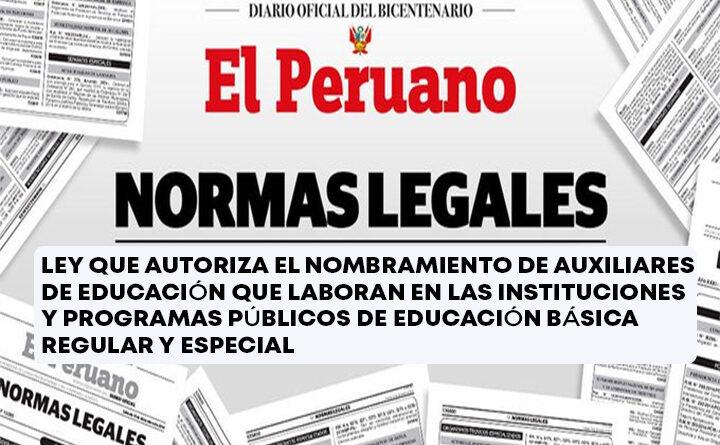 NORMAS LEGALES LEY Nº 31185 - LEY QUE AUTORIZA EL NOMBRAMIENTO DE AUXILIARES DE EDUCACIÓN QUE LABORAN EN LAS INSTITUCIONES Y PROGRAMAS PÚBLICOS DE EDUCACIÓN BÁSICA REGULAR Y ESPECIAL